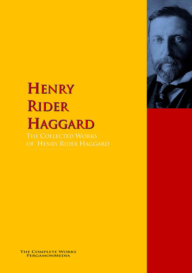 The Collected Works of Henry Rider Haggard - The Complete Works PergamonMedia - cover