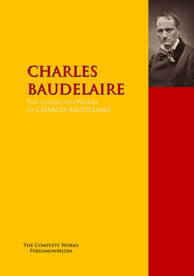 The Collected Works of CHARLES BAUDELAIRE - The Complete Works PergamonMedia - cover