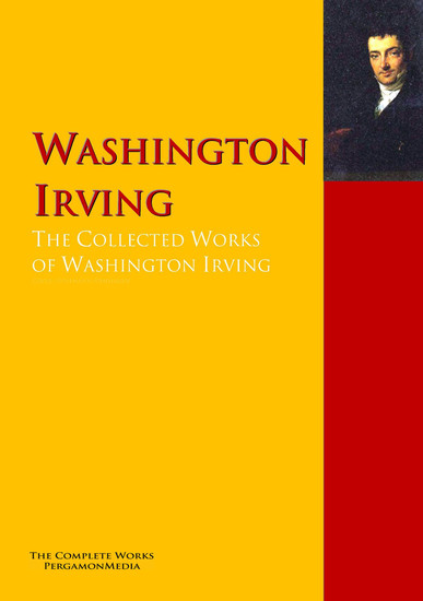 The Collected Works of Washington Irving - The Complete Works PergamonMedia - cover