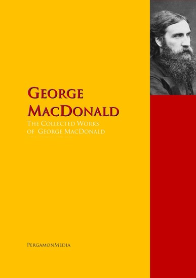 The Collected Works of George MacDonald - The Complete Works PergamonMedia - cover