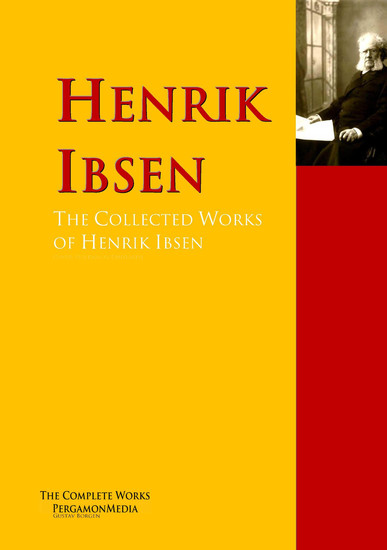The Collected Works of Henrik Ibsen - The Complete Works PergamonMedia - cover