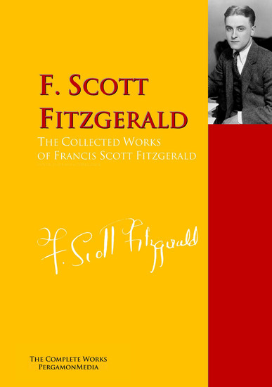 The Collected Works of Francis Scott Fitzgerald - The Complete Works PergamonMedia - cover