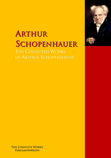 The Collected Works of Arthur Schopenhauer - The Complete Works PergamonMedia - cover