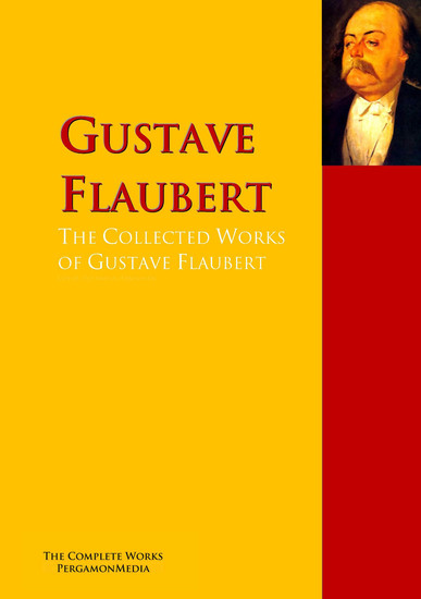 The Collected Works of Gustave Flaubert - The Complete Works PergamonMedia - cover