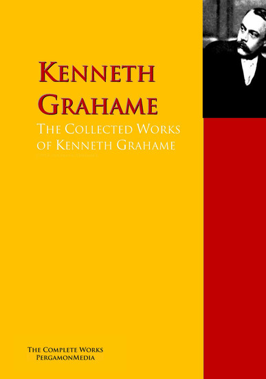 The Collected Works of Kenneth Grahame - The Complete Works PergamonMedia - cover