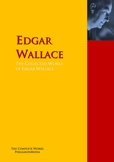 The Collected Works of Edgar Wallace - The Complete Works PergamonMedia - cover
