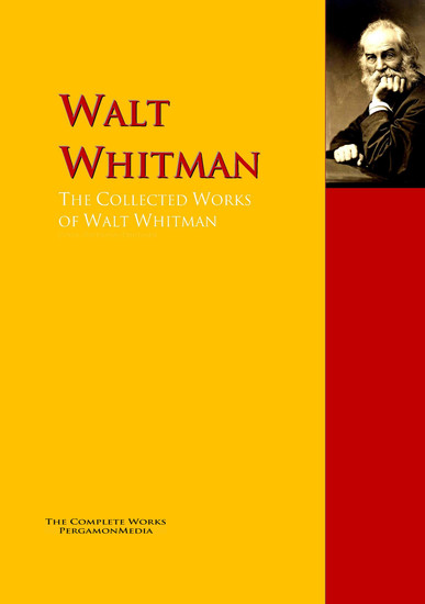 The Collected Works of Walt Whitman - The Complete Works PergamonMedia - cover