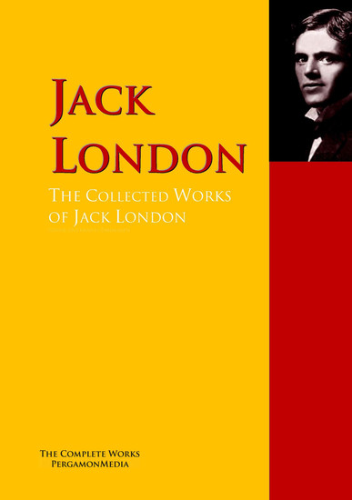 The Collected Works of Jack London - The Complete Works PergamonMedia - cover