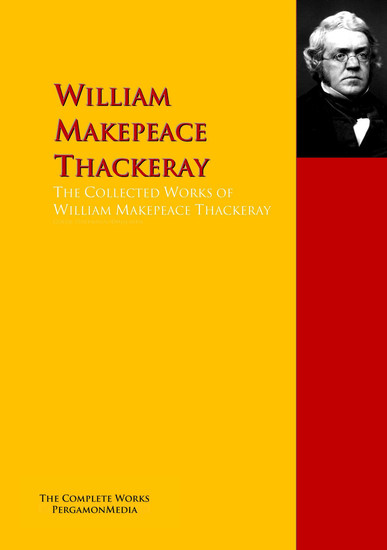 The Collected Works of William Makepeace Thackeray - The Complete Works PergamonMedia - cover