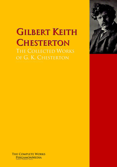 The Collected Works of G K Chesterton - The Complete Works PergamonMedia - cover