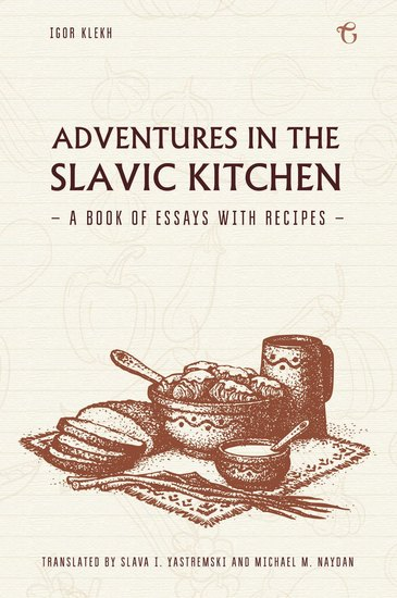 Adventures in the Slavic Kitchen - A book of Essays with Recipes - cover