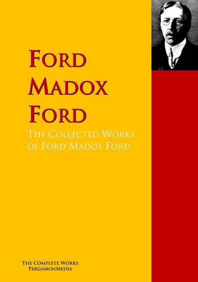 The Collected Works of Ford Madox Ford - The Complete Works PergamonMedia - cover