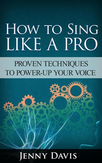 How to Sing Like A Pro: Proven Techniques to Power-Up Your Voice - cover