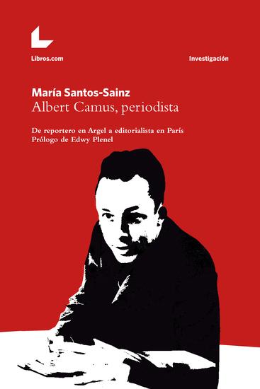 Albert Camus periodista - De reportero en Argel a editorialista en París - cover