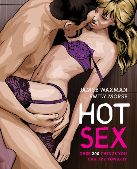 Hot Sex - Over 200 Things You Can Try Tonight! - cover