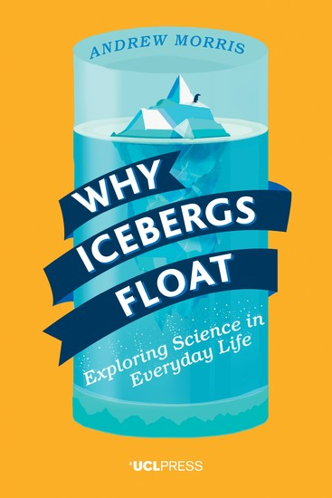 Why Icebergs Float - Exploring Science in Everyday Life - cover