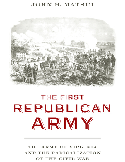 The First Republican Army - The Army of Virginia and the Radicalization of the Civil War - cover