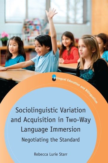 Sociolinguistic Variation and Acquisition in Two-Way Language Immersion - Negotiating the Standard - cover