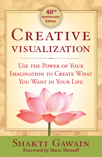 Creative Visualization - 40th Anniversary Edition - Use the Power of Your Imagination to Create What You Want in Your Life - cover