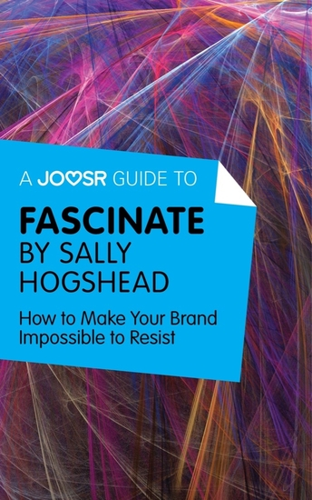 A Joosr Guide to Fascinate by Sally Hogshead - How to Make Your Brand Impossible to Resist - cover