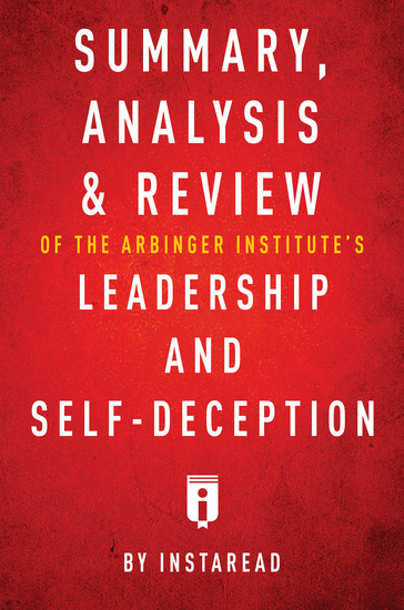 Summary Analysis & Review of The Arbinger Institute's Leadership and Self-Deception by Instaread - cover