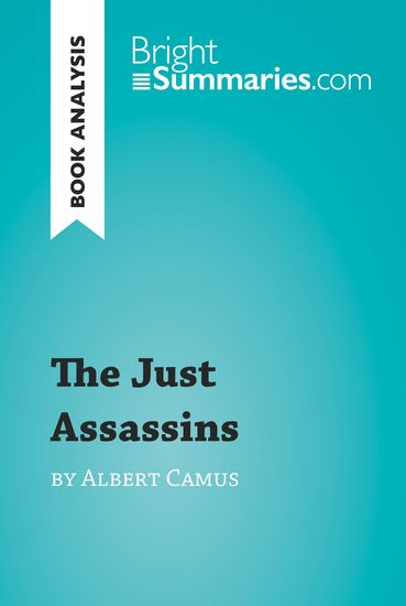The Just Assassins by Albert Camus (Book Analysis) - Detailed Summary Analysis and Reading Guide - cover
