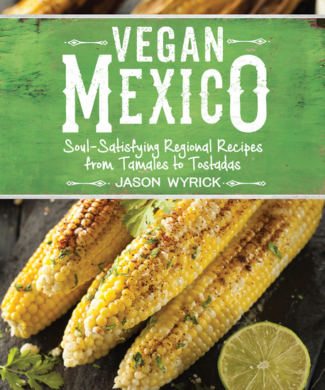 Vegan Mexico - Soul-Satisfying Regional Recipes from Tamales to Tostadas - cover