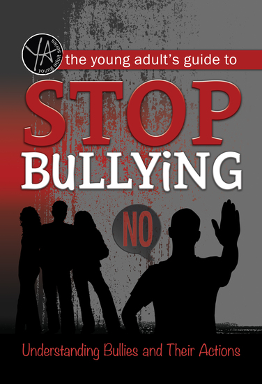 The Young Adult's Guide to Stop Bullying - Understanding Bullies and Their Actions - cover