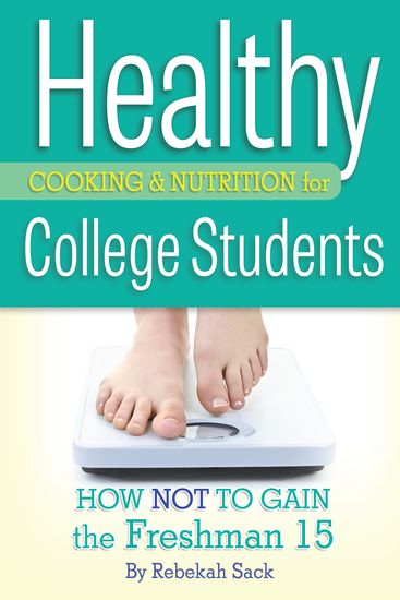 Healthy Cooking & Nutrition for College Students - How Not to Gain the Freshman 15 - cover