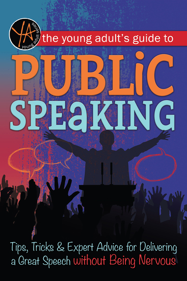 The Young Adult's Guide to Public Speaking - Tips Tricks & Expert Advice for Delivering a Great Speech without Being Nervous - cover