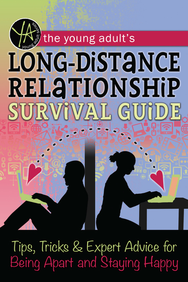 The Young Adult's Long-Distance Relationship Survival Guide - Tips Tricks & Expert Advice for Being Apart and Staying Happy - cover