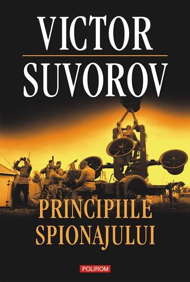 Principiile spionajului - Cum funcționa cea mai puternică și cea mai închisă organizație de spionaj a secolului XX - cover