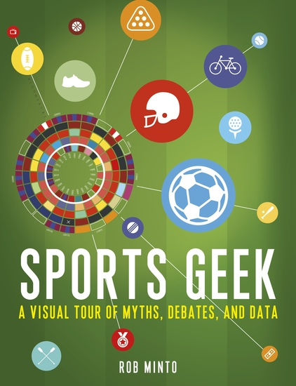 Sports Geek - A Visual Tour of Myths Debates and Data - cover