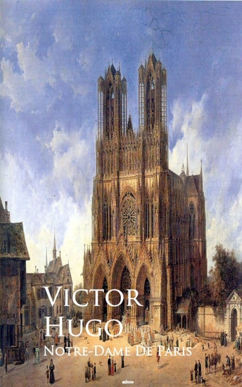 Notre-Dame De Paris or The Hunchback of Notre-Dame - Bestsellers and famous Books - cover