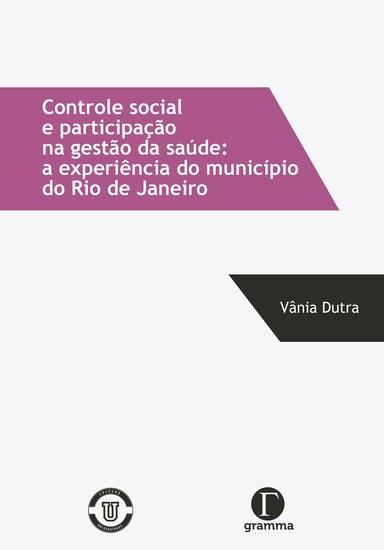 Controle social e participação na gestão da saúde - a experiência do município do Rio de Janeiro - cover