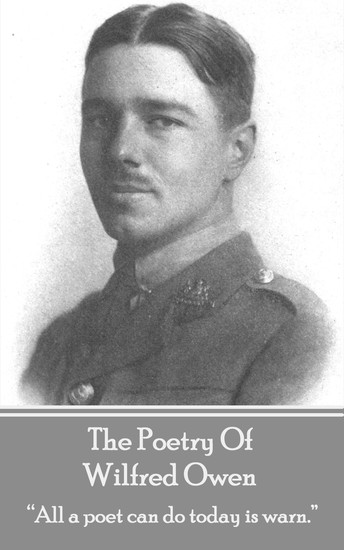"The Poetry Of Wilfred Owen - ""All a poet can do today is warn"" - cover"