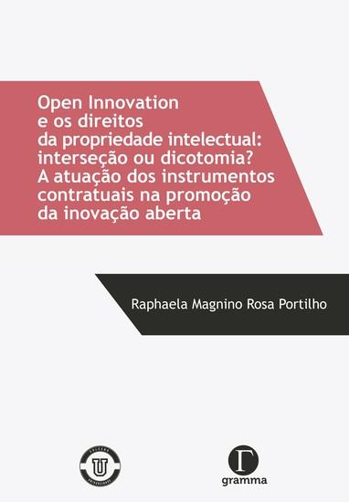 Open innovation e os direitos da propriedade intelectual - interseção ou dicotomia? a atuação dos instrumentos contratuais na promoção da inovação aberta - cover
