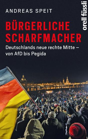 Bürgerliche Scharfmacher - Deutschlands neue rechte Mitte – von AfD bis Pegida - cover