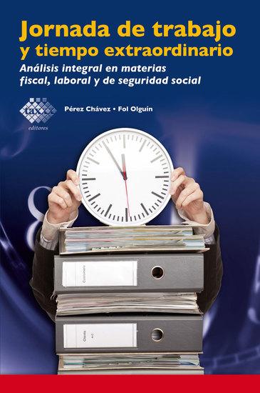 Jornada de trabajo y tiempo extraordinario - Análisis integral en materias fiscal laboral y de seguridad social - cover