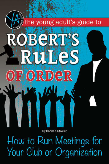 The Young Adult's Guide to Robert's Rules of Order - How to Run Meetings for Your Club or Organization - cover