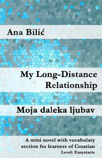 My Long-Distance Relationship Moja daleka ljubav - Croatian made easy - cover
