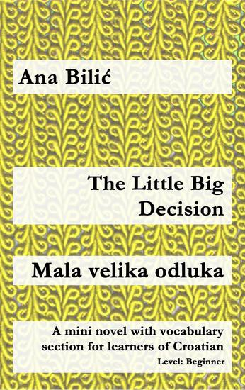 The Little Big Decision Mala velika odluka - Croatian made easy - cover