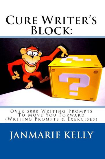 CURE WRITER'S BLOCK: Over 5000 Writing Prompts To Move You Forward (Writing Prompts & Exercises) - Writing Prompts & Exercises #2 - cover