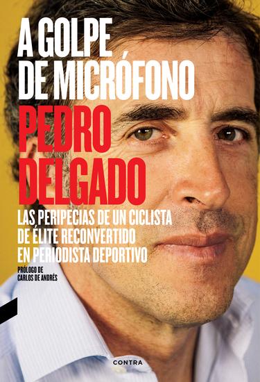 A golpe de micrófono - Las peripecias de un ciclista de élite reconvertido en periodista deportivo - cover