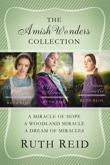 The Amish Wonders Collection - A Miracle of Hope A Woodland Miracle A Dream of Miracles - cover