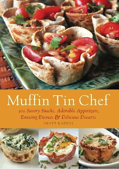 Muffin Tin Chef - 101 Savory Snacks Adorable Appetizers Enticing Entrees and Delicious Desserts - cover