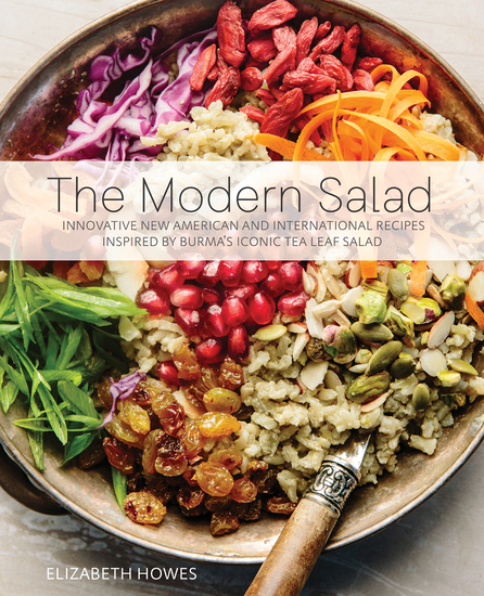 The Modern Salad - Innovative New American and International Recipes Inspired by Burma's Iconic Tea Leaf Salad - cover