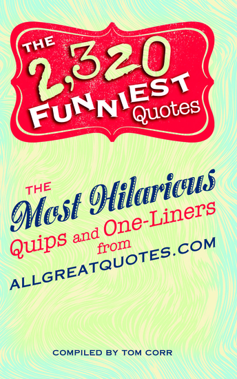 The 2320 Funniest Quotes - The Most Hilarious Quips and One-Liners from allgreatquotescom - cover