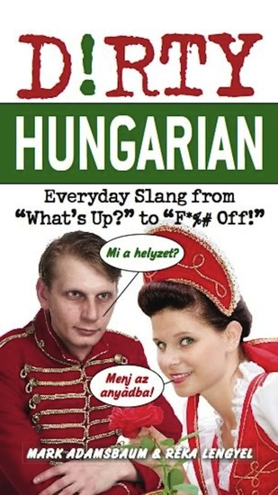 """Dirty Hungarian - Everyday Slang from """"What's Up?"""" to """"F*%# Off!"""" - cover"""