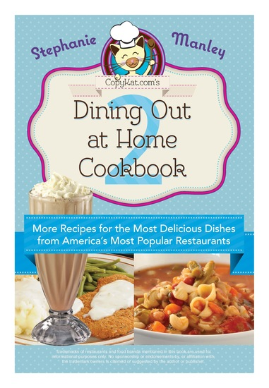Copykatcom's Dining Out At Home Cookbook 2 - More Recipes for the Most Delicious Dishes from America's Most Popular Restaurants - cover